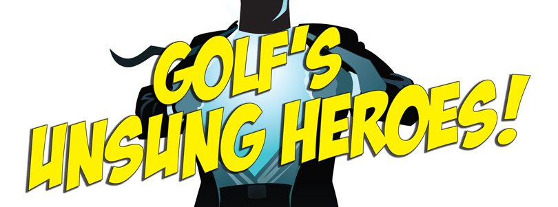 Golf's Unsung Heroes